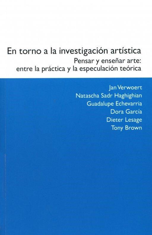 En torno a la investigación artística. Pensar y enseñar arte: entre la práctica y la especulación teórica