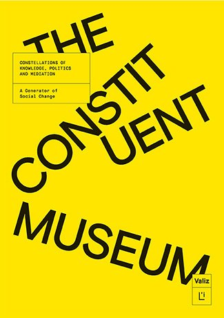 The Constituent Museum. Constellations of Knowledge, Politics and Mediation