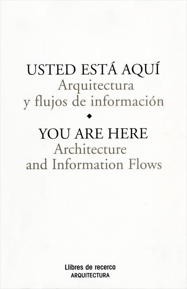 Usted está aquí. Arquitectura y flujos de información
