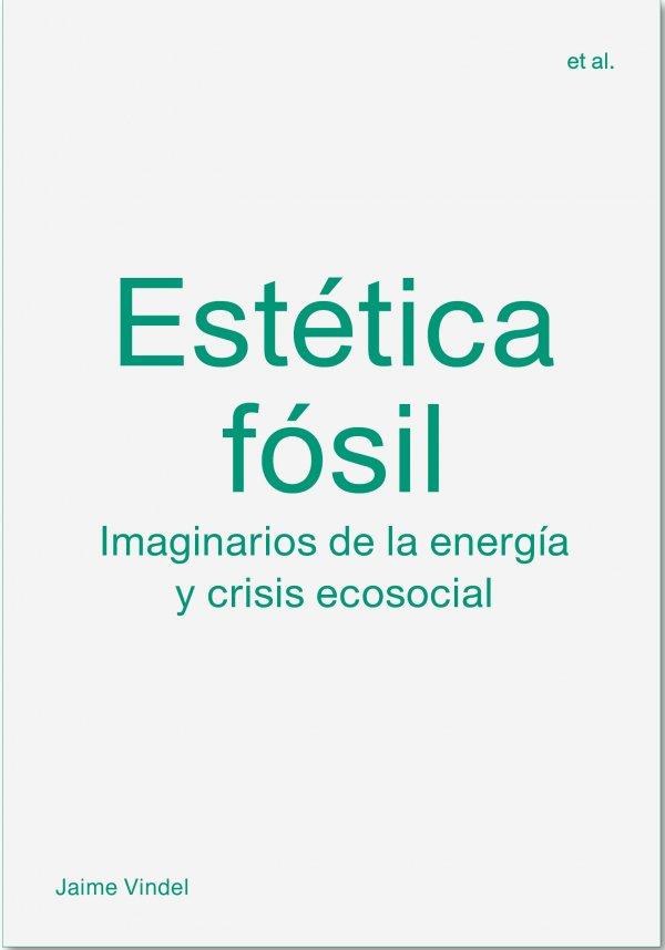 Estética fósil. Imaginarios de la energía y crisis ecosocial