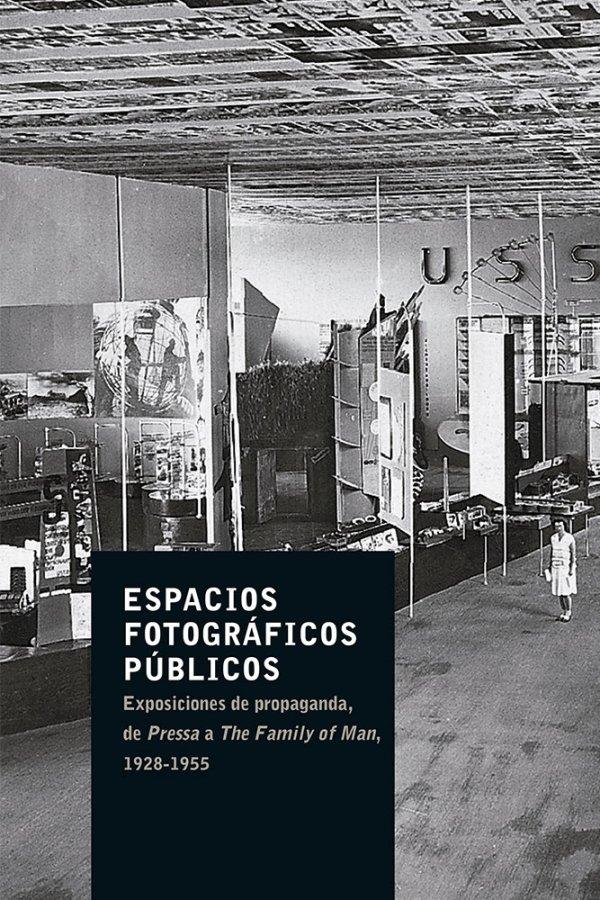 Espacios fotográficos públicos. Exposiciones de propaganda, de Pressa a The Family of Man, 1928-1955