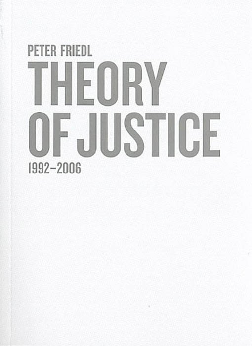 Peter Friedl: Theory of Justice. 1992–2006