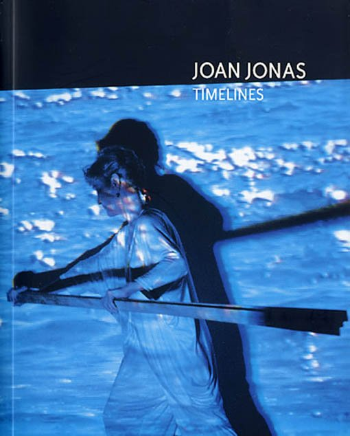 Joan Jonas. Timelines: Transparencies in a Dark Room