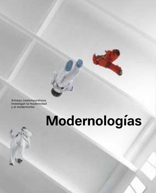 Modernologies. Contemporary Artists Researching Modernity and Modernism