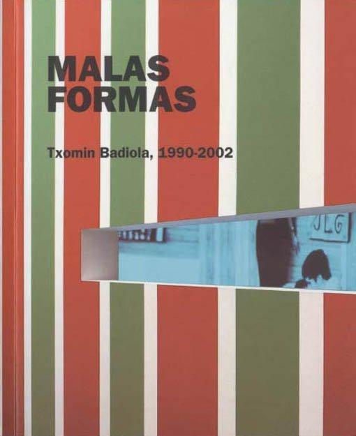Malas Formas. Txomin Badiola, 1990-2002