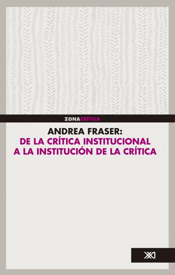 Andrea Fraser: De la crítica institucional a la institución de la crítica